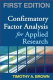 Confirmatory Factor Analysis for Applied Research, Brown, Timothy A., 1593852746