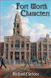 Fort Worth Characters, Richard F. Selcer, 1574412744