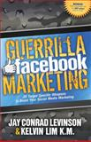 Guerrilla Facebook Marketing, Jay Conrad Levinson and Kelvin Lim, 1614482748