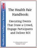 The Health Fair Handbook : Executing Events That Draw a Crowd, Engage Participants and Deliver ROI, Paul Harris, Larry Hicks, Heidi Laubach, 1933402741