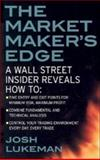 The Market Maker's Edge : A Wall Street Insider Reveals How to - Time Entry and Exit Points for Minimum Risk, Maximum Profit - Combine Fundamental and Technical Analysis - Control Your Trading Environment Every Day, Every Trade, Lukeman, Josh, 0071412743