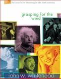 Grasping the Wind, John W. Whitehead, 0310232740