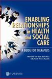 Enabling Relationships in Health and Social Care : A Guide for Therapists, Swain, John and French, Sally, 0750652748