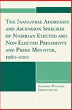 The Inaugural Addresses and Ascension Speeches of Nigerian Elected and Non-Elected Presidents and Prime Minister, 1960-2010, Solomon Obotetukudo, 0761852743