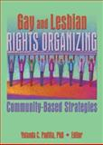 Gay and Lesbian Rights Organizing : Community-Based Strategies, Padilla, Yolanda, 1560232749