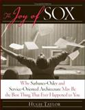 The Joy of Sox : Why Sarbanes-Oxley and Service-Oriented Architecture May Be the Best Thing That Ever Happened to You, Taylor, Hugh, 0471772747