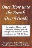Once More unto the Breach, Dear Friends : Incomplete Theory and Complete Bibliography of Irving Louis Horowitz on the Occasion of His 75th Birthday, Horowitz, Irving Louis, 0765802740