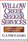 Willow Creek Seeker Services : Evaluating a New Way of Doing Church, Pritchard, Gregory A., 0801052742