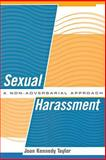 Sexual Harassment : A Non-Adversarial Approach, Taylor, Joan Kennedy, 0814782744