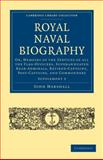 Royal Naval Biography Supplement : Or, Memoirs of the Services of All the Flag-Officers, Superannuated Rear-Admirals, Retired-Captains, Post-Captains, and Commanders, Marshall, John, 110802274X