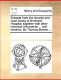Extracts from the Records and Court Books of Bridewell Hospital; Together with Other Historical Information with Remarks by Thomas Bowen, See Notes Multiple Contributors, 1170302742