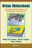 Urban Watersheds : Geology, Contamination, and Sustainable Development, Kaufman, Martin M. and Rogers, Daniel T., 143985274X