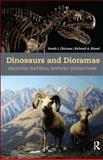 Dinosaurs and Dioramas : Creating Natural History Exhibitions, Chicone, Sarah J. and Kissel, Richard A., 161132274X
