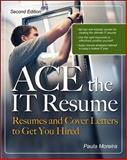 ACE the IT Resume : Resumes and Cover Letters to Get You Hired, Moreira, Paula, 0071492747