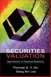 Securities Valuation : Applications of Financial Modeling, Ho, Thomas S. Y. and Yi, Sang-Bin, 0195172744