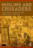 Muslims and Crusaders : Christianity's Wars in the Middle East, 1095-1382, from the Islamic Sources, Christie, Niall, 1138022748