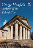 George Hadfield : Architect of the Federal City, King, Julia, 1472412745