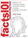 Studyguide for the Anthropology of Language : An Introduction to Linguistic Anthropology by Ottenheimer, Harriet Joseph, Isbn 9781111828752, Cram101 Textbook Reviews, 1478452749
