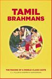 Tamil Brahmans : The Making of a Middle-Class Caste, Fuller, C. J. and Narasimhan, Haripriya, 022615274X