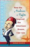 How the Arabian Nights Inspired the American Dream, 1790-1935 9780807832745