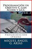 Programación en Objetive-C con Xcode y GCC, Miguel ngel G. Arias, 1490462740