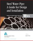 Steel Pipe : A Guide for Design and Installation (M11), American Water Works Association, 1583212744