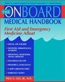 The Onboard Medical Guide : First Aid and Emergency Medicine Afloat, Gill, Paul G., 0070242747
