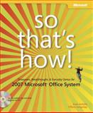 So That's How! : Timesavers, Breakthroughs, and Everyday Genius for 2007 Microsoft Office System, Archilla, Evan and Songvilay, Tiffany, 0735622744