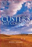 Military Register of Custer's Last Command, Williams, Roger L., 080614274X