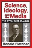 Science, Ideology, and the Media : The Cyril Burt Scandal, Fletcher, Ronald, 1412852749