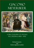 Giacomo Meyerbeer : A Discography of Vintage Recordings 1889 - 1955, Arsenty, Richard and Letellier, Robert Ignatius, 1443852740