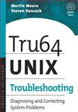 Tru64 UNIX Troubleshooting : Diagnosing and Correcting System Problems, Moore, Martin L. and Hancock, Steven M., 1555582745