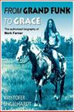 From Grand Funk to Grace, Kristofer Engelhardt, 1896522742