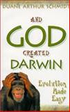 And God Created Darwin, Duane A. Schmidt, 1931232741