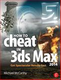 How to Cheat in 3ds Max 2014, Michael McCarthy, 0415842743