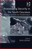 Reassessing Security in the Sough Caucasus : Regional Conflicts and Transformation, Jafalian, Annie, 1409422747
