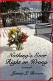 Nothing's Ever Right or Wrong, Jennie Brown, 1484052749