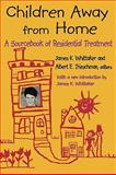 Children Away from Home : A Sourcebook of Residential Treatment, , 0202362744
