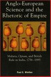 Anglo-European Science and the Rhetoric of Empire : Malaria, Opium, and British Rule in India, 1756-1895, Winther, Paul, 0739112740