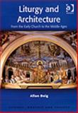 Liturgy and Architecture : From Early Church to the Present, Doig, Allan, 0754652742