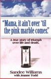 Mama, It Ain't over 'Til the Pink Marble Comes, Sandee Williams, 092929274X