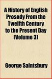A History of English Prosody from the Twelfth Century to the Present Day, Saintsbury, George, 1153382741