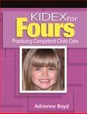 KIDEX for Four's : Practicing Competent Child Care, Boyd, Adrienne, 1418012742