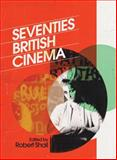 Seventies British Cinema, Shail, Robert, 1844572749