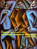 Standing in the Tempest : Painters of the Hungarian Avant-Garde, 1908-1930, , 0262132745