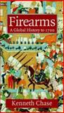 Firearms : A Global History to 1700, Chase, Kenneth, 0521822742