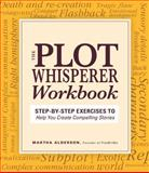 The Plot Whisperer Workbook, Martha Alderson, 1440542740