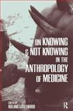 On Knowing and Not Knowing in the Anthropology of Medicine, , 1598742744