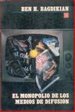 El Monopolio de Los Medios de Difusión, Bagdikian, Ben H., 968162274X