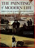 The Painting of Modern Life : Paris in the Art of Manet and His Followers, Clark, T. J., 0691002754